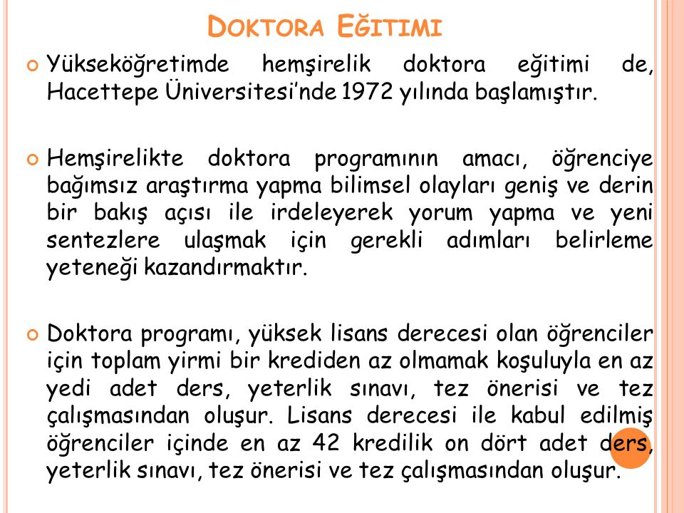 Doktora Eğitimi Yükseköğretimde hemşirelik doktora eğitimi de, Hacettepe Üniversitesi'nde 1972 yılında başlamıştır.
