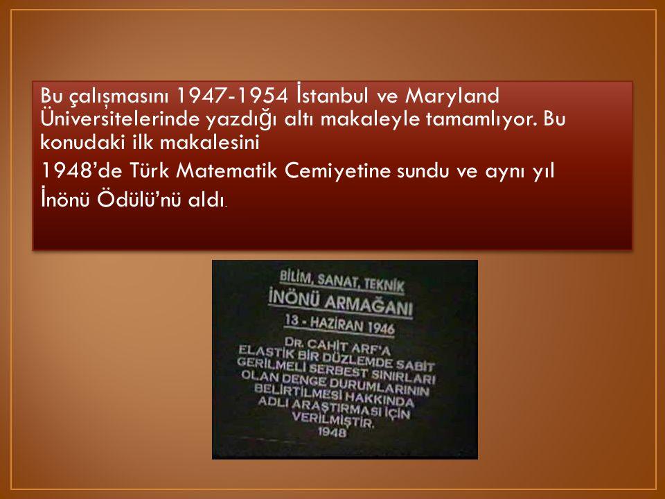 Bu çalışmasını 1947-1954 İstanbul ve Maryland Üniversitelerinde yazdığı altı makaleyle tamamlıyor.