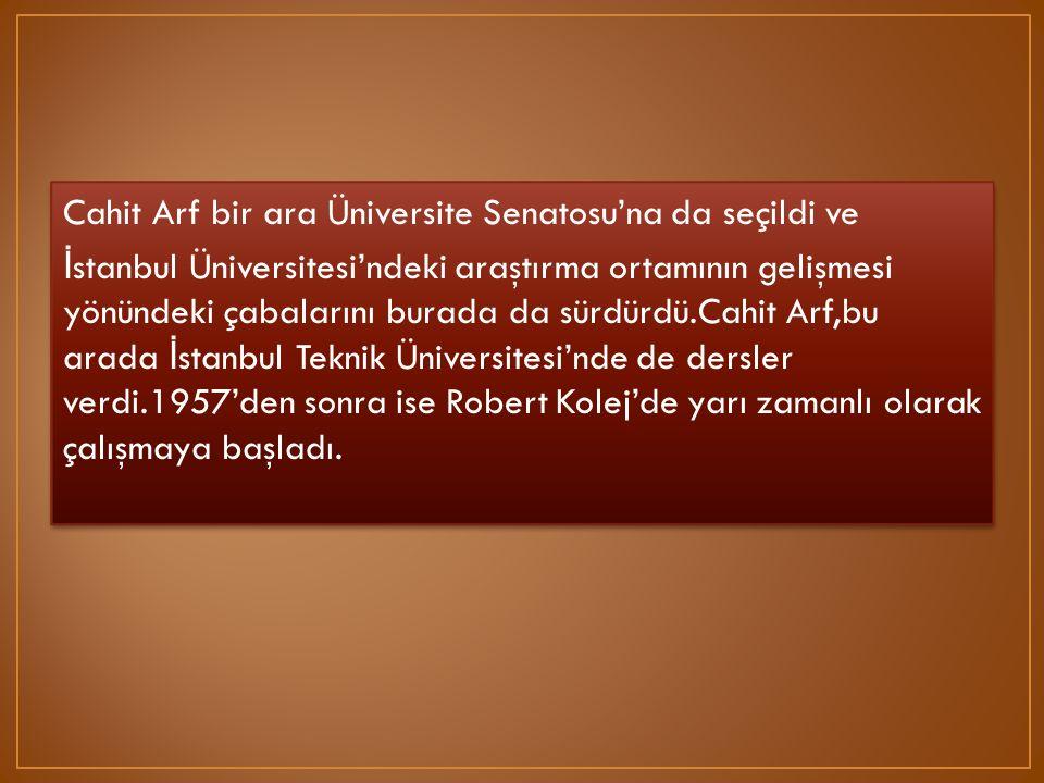 Cahit Arf bir ara Üniversite Senatosu'na da seçildi ve