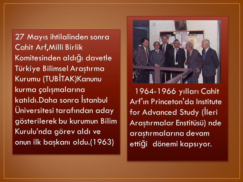 1964-1966 yılları Cahit Arf ın Princeton da Institute for Advanced Study (İleri Araştırmalar Enstitüsü) nde araştırmalarına devam ettiği dönemi kapsıyor.