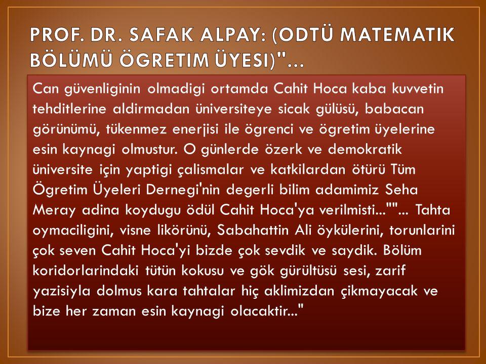 PROF. DR. SAFAK ALPAY: (ODTÜ MATEMATIK BÖLÜMÜ ÖGRETIM ÜYESI) ...