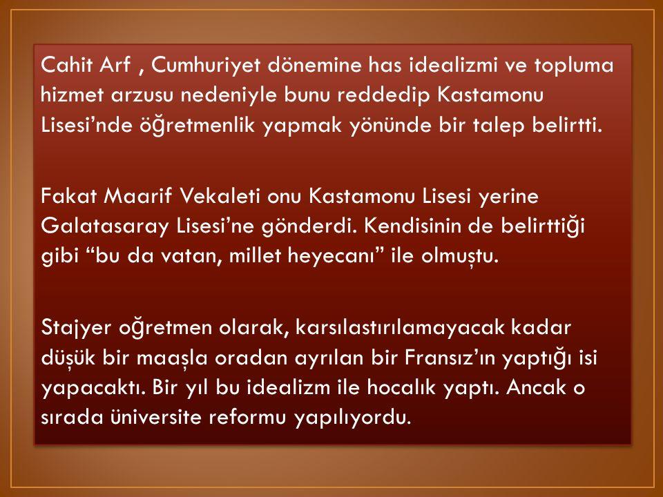 Cahit Arf , Cumhuriyet dönemine has idealizmi ve topluma hizmet arzusu nedeniyle bunu reddedip Kastamonu Lisesi'nde öğretmenlik yapmak yönünde bir talep belirtti.