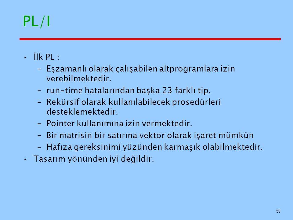PL/I İlk PL : Eşzamanlı olarak çalışabilen altprogramlara izin verebilmektedir. run-time hatalarından başka 23 farklı tip.