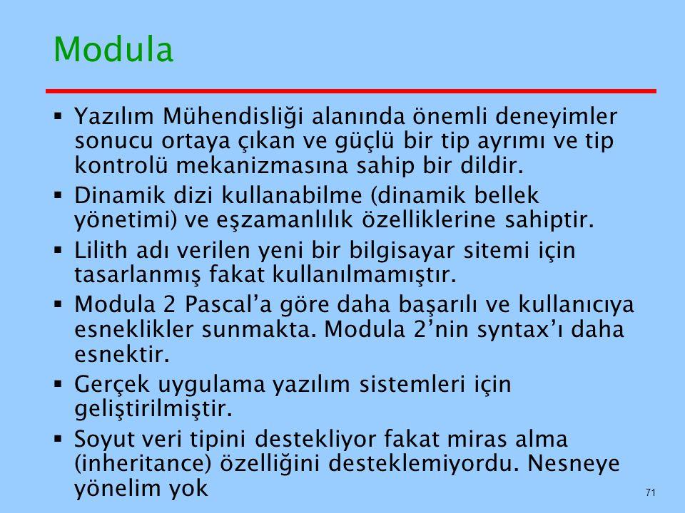 Modula Yazılım Mühendisliği alanında önemli deneyimler sonucu ortaya çıkan ve güçlü bir tip ayrımı ve tip kontrolü mekanizmasına sahip bir dildir.