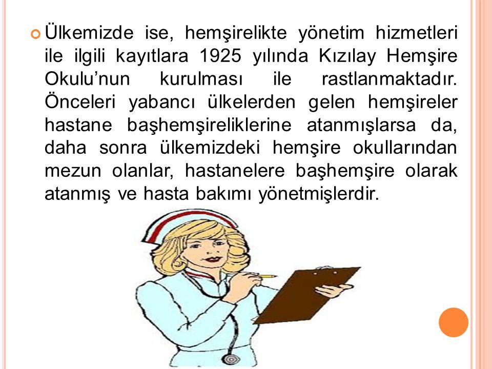 Ülkemizde ise, hemşirelikte yönetim hizmetleri ile ilgili kayıtlara 1925 yılında Kızılay Hemşire Okulu'nun kurulması ile rastlanmaktadır.