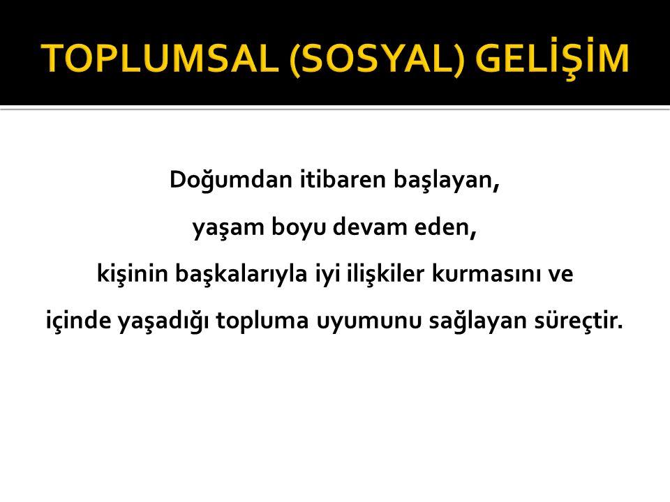 TOPLUMSAL (SOSYAL) GELİŞİM