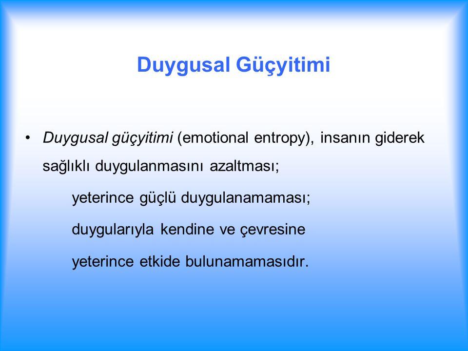 Duygusal Güçyitimi Duygusal güçyitimi (emotional entropy), insanın giderek sağlıklı duygulanmasını azaltması;