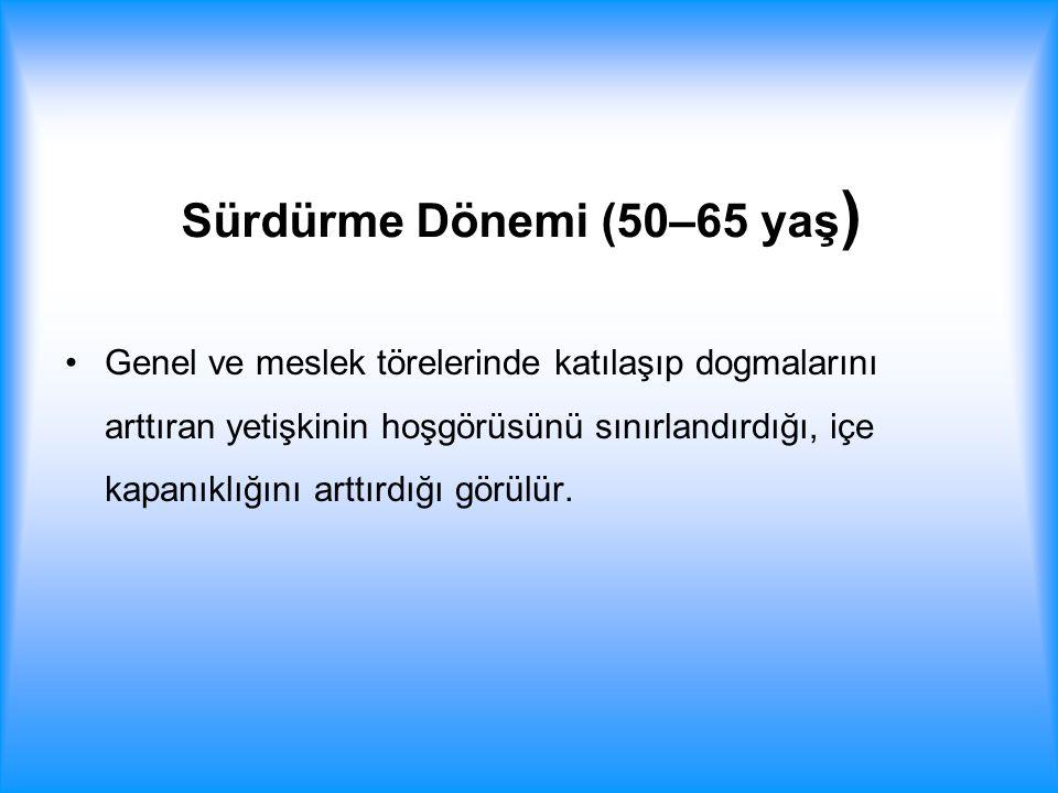 Sürdürme Dönemi (50–65 yaş)