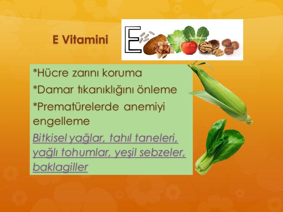 E Vitamini *Hücre zarını koruma *Damar tıkanıklığını önleme