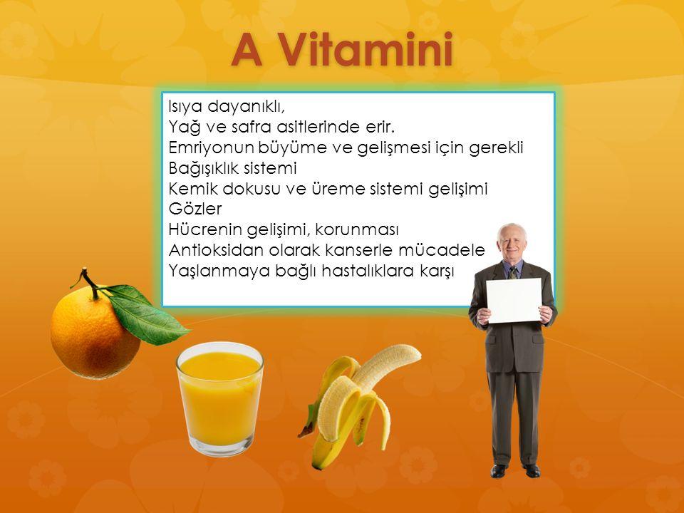 A Vitamini Isıya dayanıklı, Yağ ve safra asitlerinde erir.