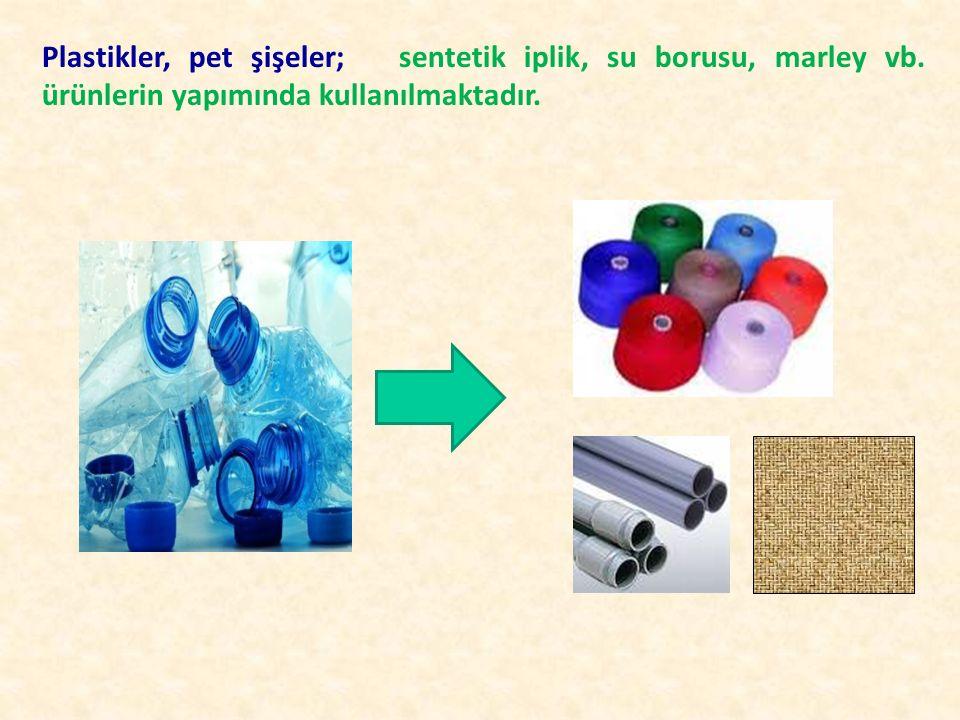 Plastikler, pet şişeler; sentetik iplik, su borusu, marley vb