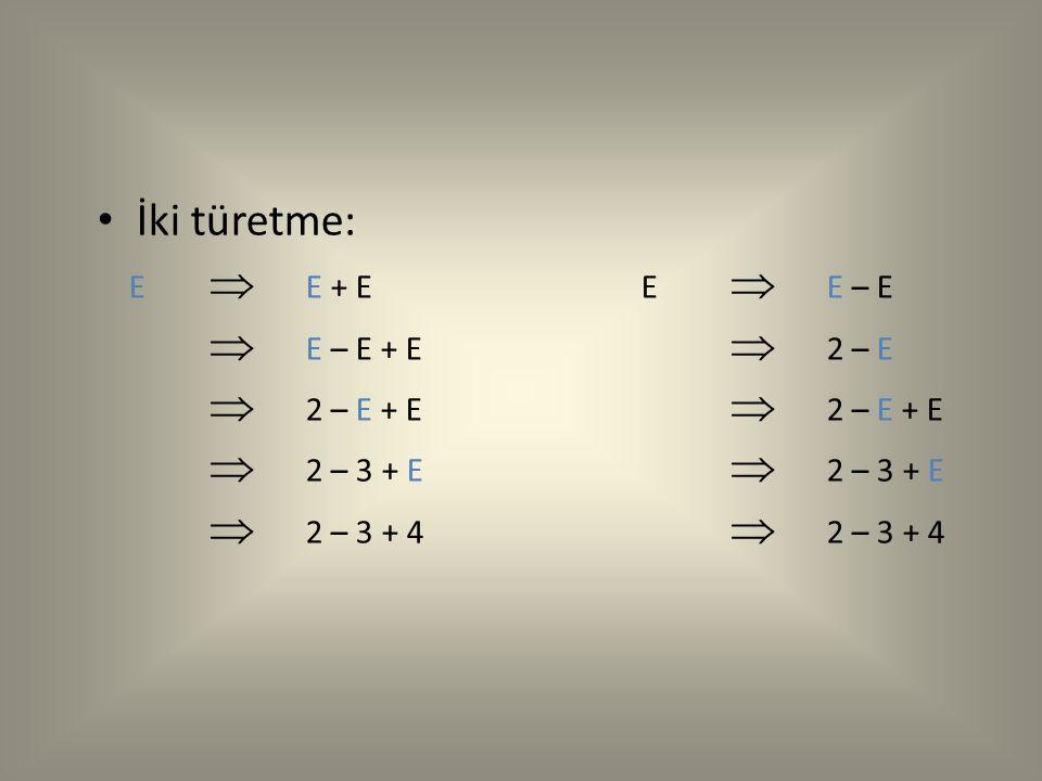 İki türetme: E  E + E E  E – E  E – E + E  2 – E