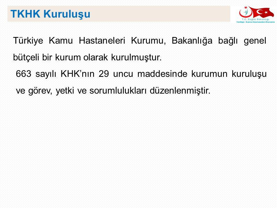 TKHK Kuruluşu Türkiye Kamu Hastaneleri Kurumu, Bakanlığa bağlı genel bütçeli bir kurum olarak kurulmuştur.