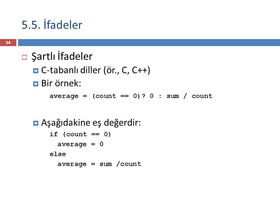 5.5. İfadeler Şartlı İfadeler C-tabanlı diller (ör., C, C++)