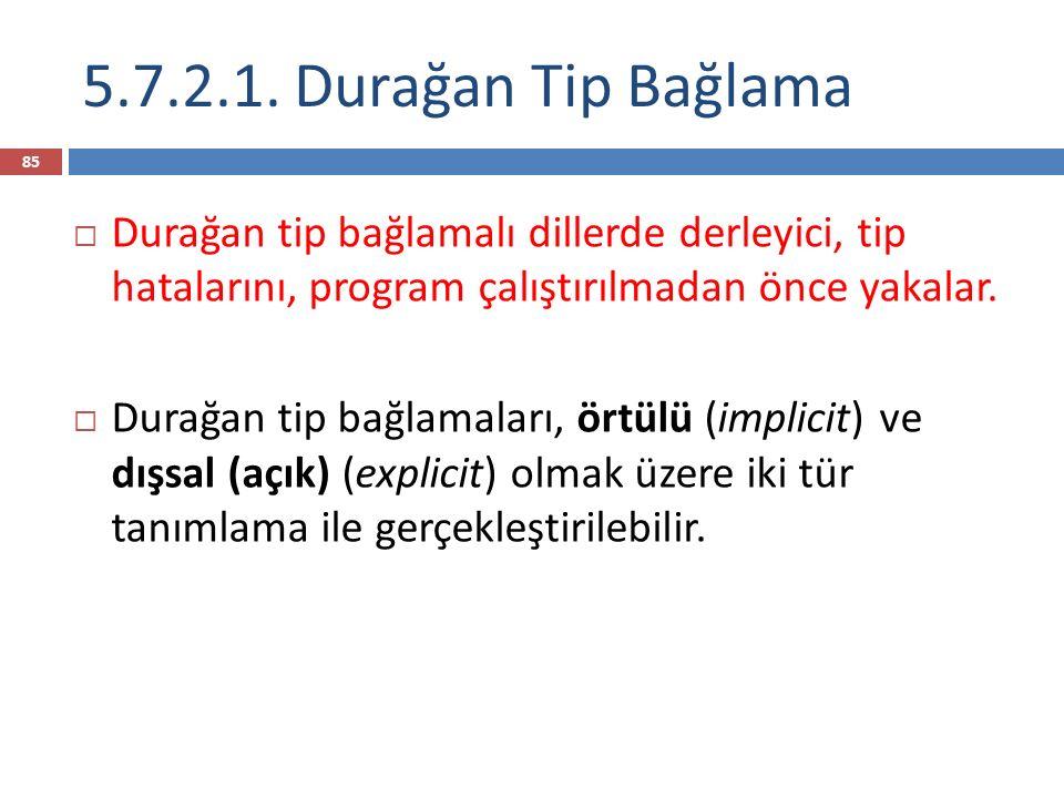 5.7.2.1. Durağan Tip Bağlama Durağan tip bağlamalı dillerde derleyici, tip hatalarını, program çalıştırılmadan önce yakalar.