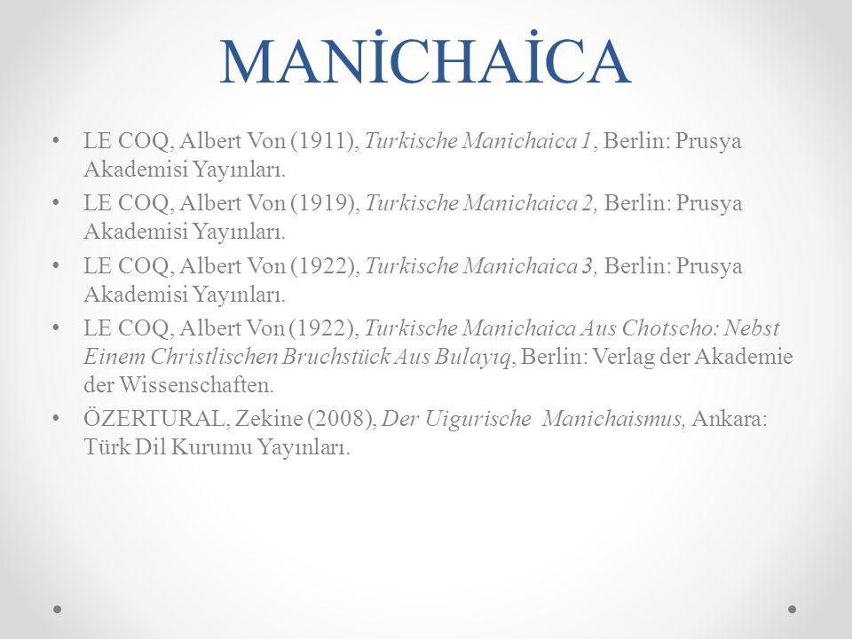 MANİCHAİCA LE COQ, Albert Von (1911), Turkische Manichaica 1, Berlin: Prusya Akademisi Yayınları.