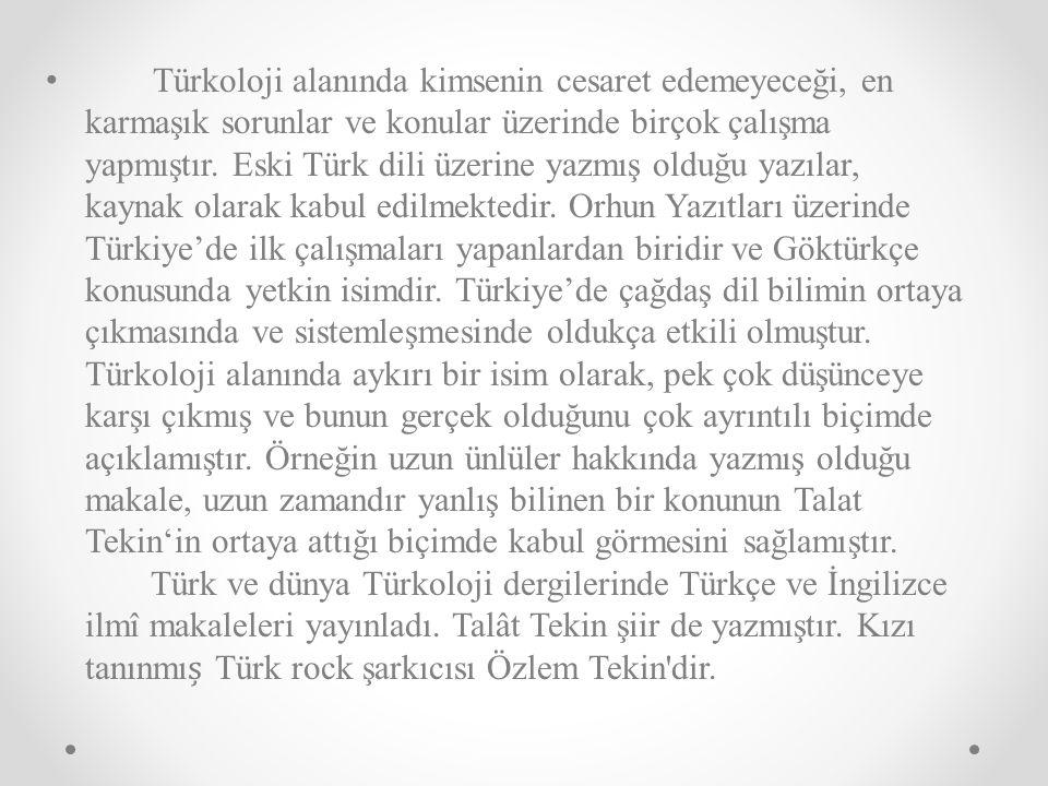 Türkoloji alanında kimsenin cesaret edemeyeceği, en karmaşık sorunlar ve konular üzerinde birçok çalışma yapmıştır.