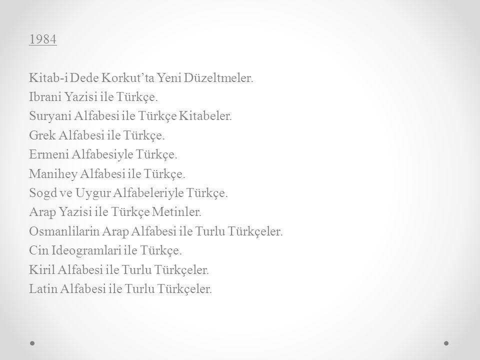 1984 Kitab-i Dede Korkut'ta Yeni Düzeltmeler. Ibrani Yazisi ile Türkçe. Suryani Alfabesi ile Türkçe Kitabeler.