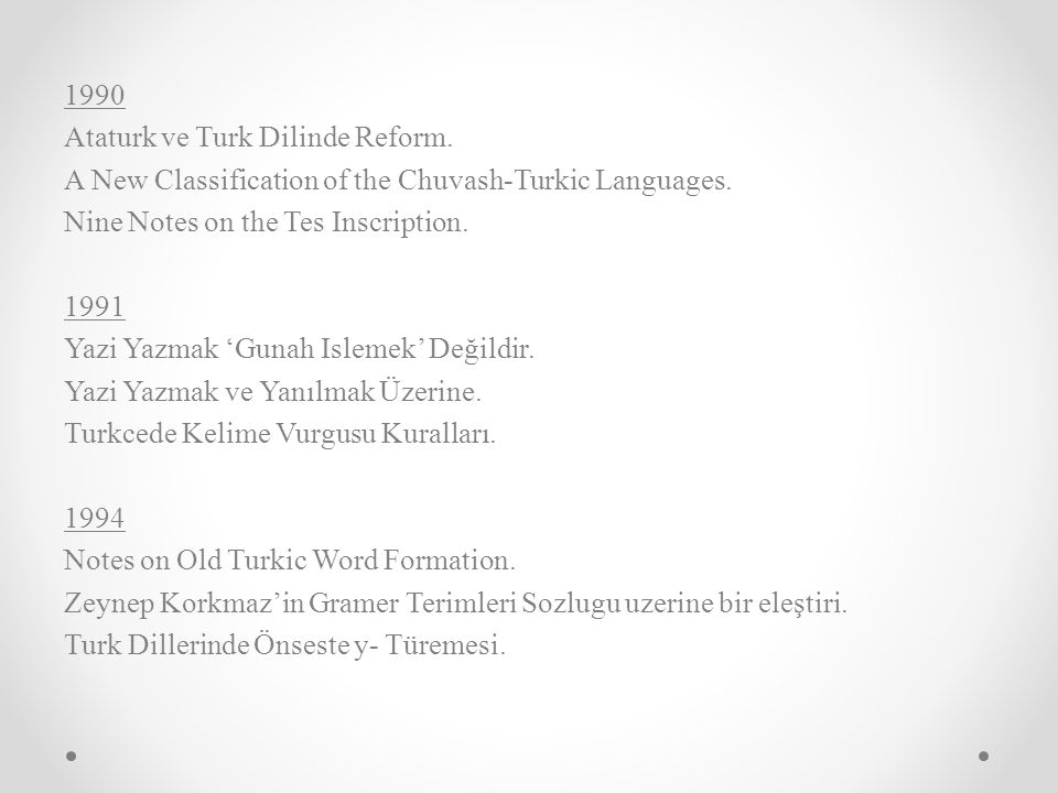 1990 Ataturk ve Turk Dilinde Reform. A New Classification of the Chuvash-Turkic Languages. Nine Notes on the Tes Inscription.
