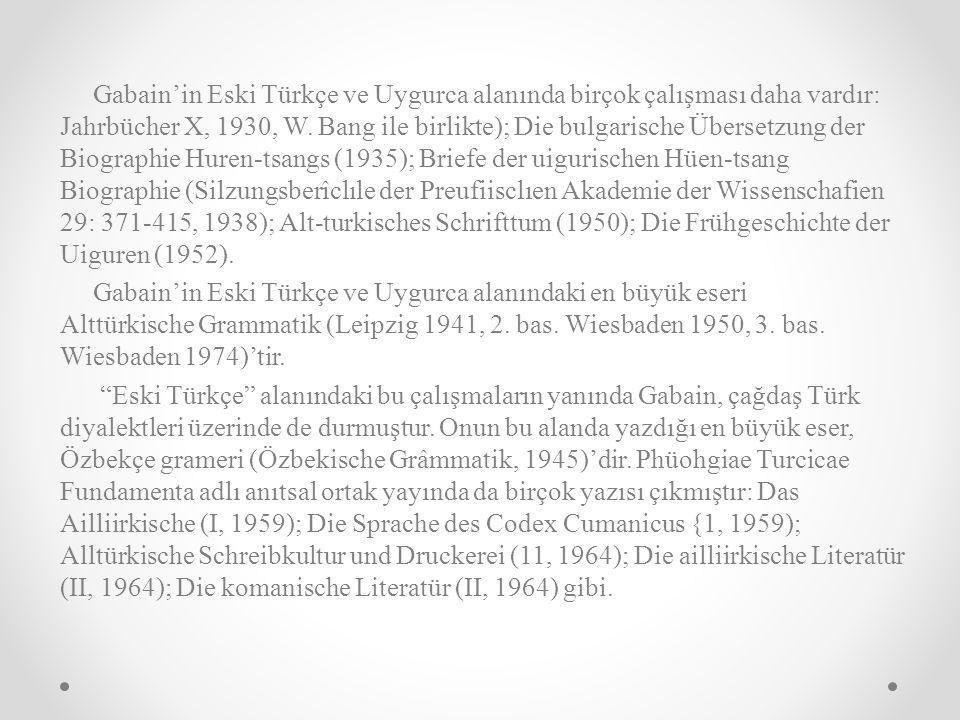 Gabain'in Eski Türkçe ve Uygurca alanında birçok çalışması daha vardır: Jahrbücher X, 1930, W.