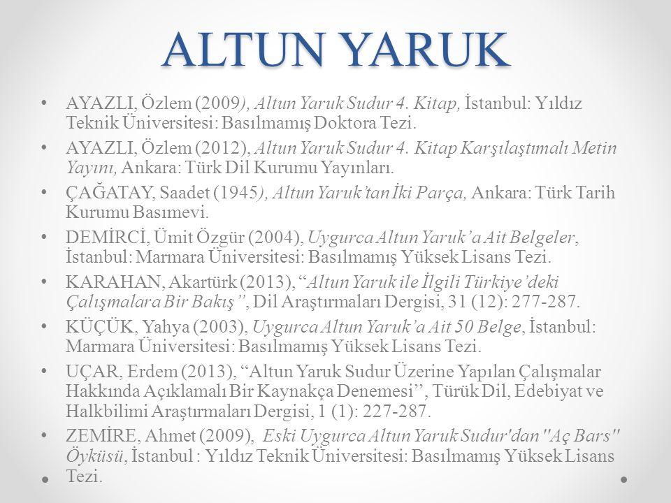 ALTUN YARUK AYAZLI, Özlem (2009), Altun Yaruk Sudur 4. Kitap, İstanbul: Yıldız Teknik Üniversitesi: Basılmamış Doktora Tezi.