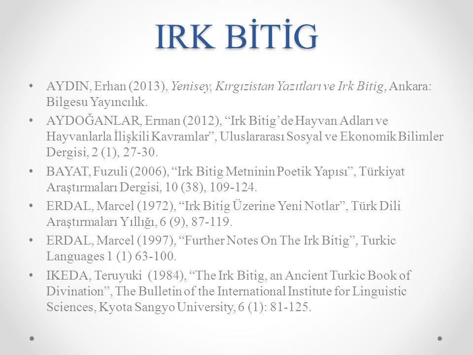 IRK BİTİG AYDIN, Erhan (2013), Yenisey, Kırgızistan Yazıtları ve Irk Bitig, Ankara: Bilgesu Yayıncılık.