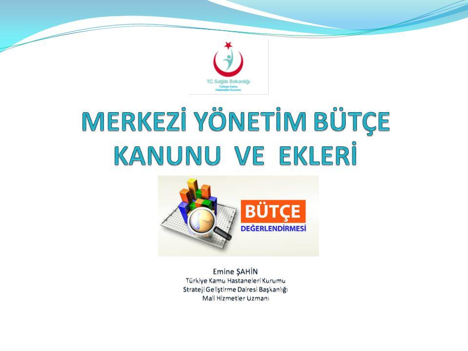 MERKEZİ YÖNETİM BÜTÇE KANUNU VE EKLERİ Emine ŞAHİN Türkiye Kamu Hastaneleri Kurumu Strateji Geliştirme Dairesi Başkanlığı Mali Hizmetler Uzmanı