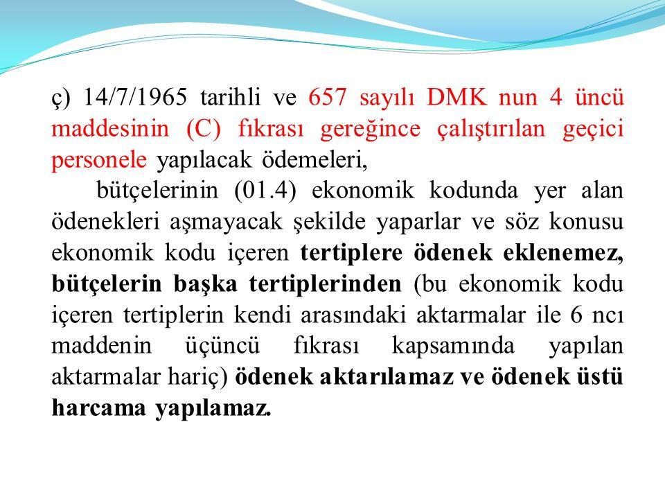 ç) 14/7/1965 tarihli ve 657 sayılı DMK nun 4 üncü maddesinin (C) fıkrası gereğince çalıştırılan geçici personele yapılacak ödemeleri,