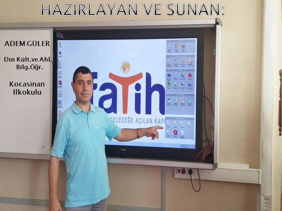 HAZIRLAYAN VE SUNAN: ADEM GÜLER Kocasinan İlkokulu Din Kült.ve Ahl.