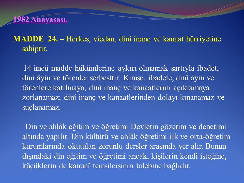 1982 Anayasası, MADDE 24. – Herkes, vicdan, dinî inanç ve kanaat hürriyetine sahiptir.