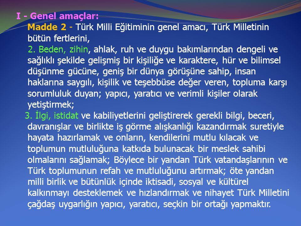 I - Genel amaçlar: Madde 2 - Türk Milli Eğitiminin genel amacı, Türk Milletinin bütün fertlerini,