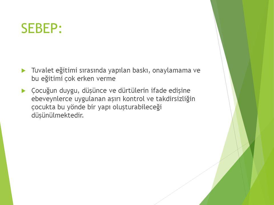 SEBEP: Tuvalet eğitimi sırasında yapılan baskı, onaylamama ve bu eğitimi çok erken verme.