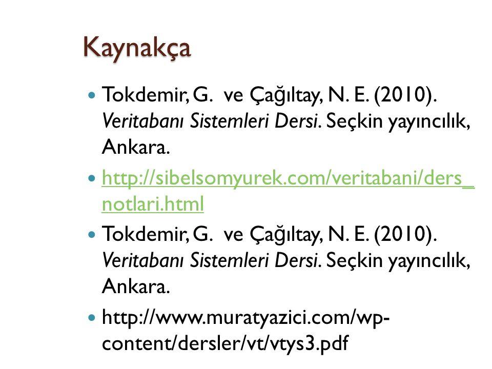 Kaynakça Tokdemir, G. ve Çağıltay, N. E. (2010). Veritabanı Sistemleri Dersi. Seçkin yayıncılık, Ankara.
