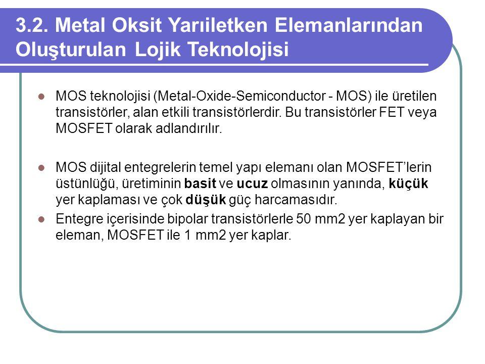 3.2. Metal Oksit Yarıiletken Elemanlarından Oluşturulan Lojik Teknolojisi