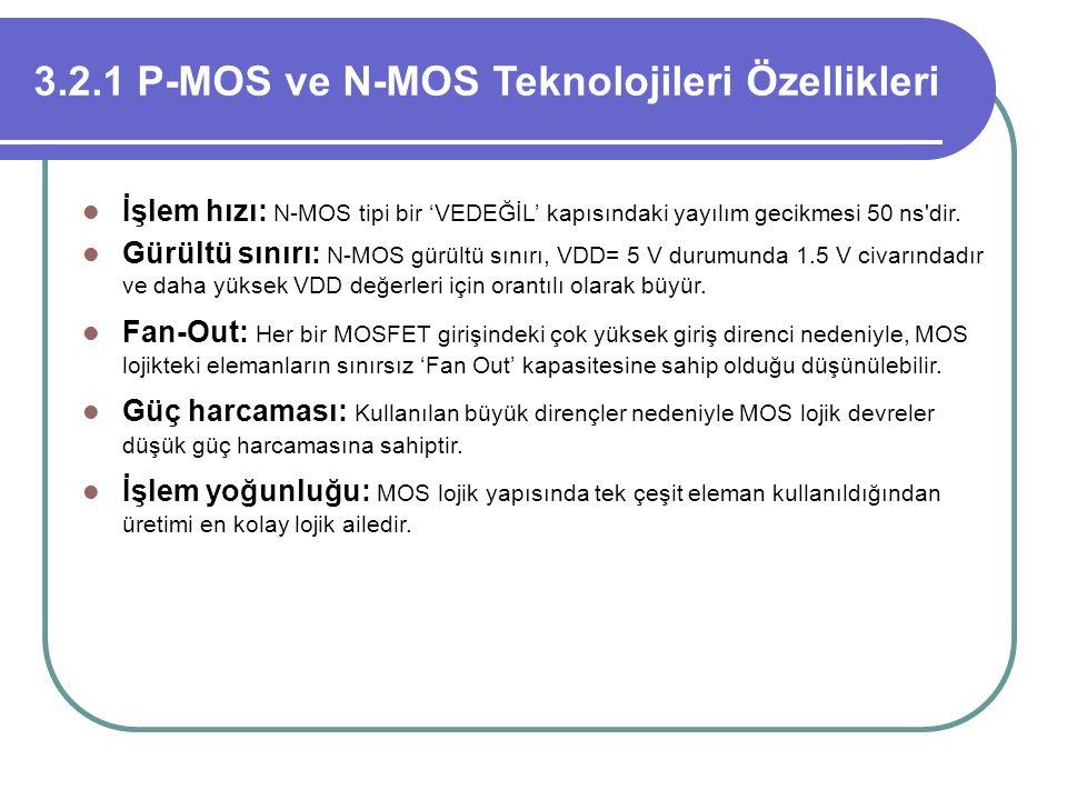 3.2.1 P-MOS ve N-MOS Teknolojileri Özellikleri