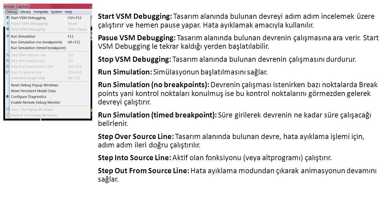 Start VSM Debugging: Tasarım alanında bulunan devreyi adım adım incelemek üzere çalıştırır ve hemen pause yapar.