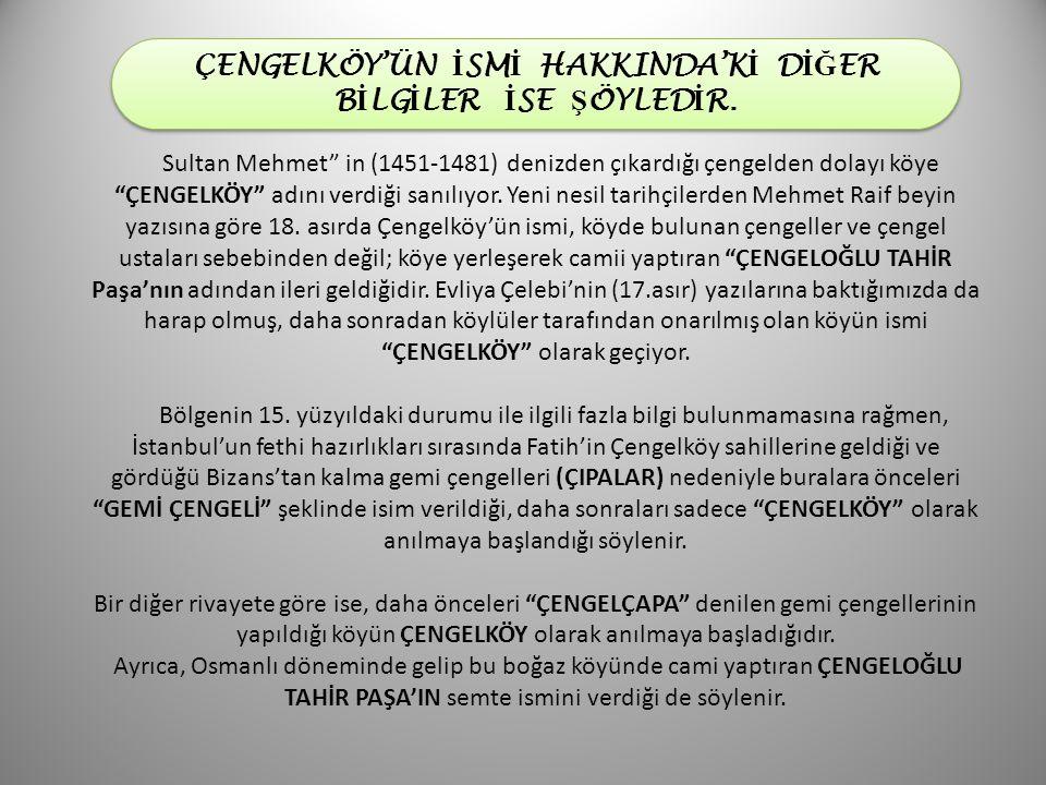 ÇENGELKÖY'ÜN İSMİ HAKKINDA'Kİ DİĞER BİLGİLER İSE ŞÖYLEDİR.