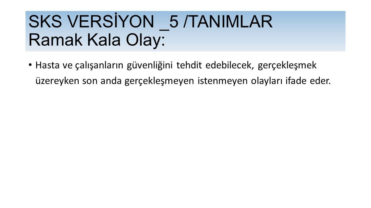 SKS VERSİYON _5 /TANIMLAR Ramak Kala Olay: