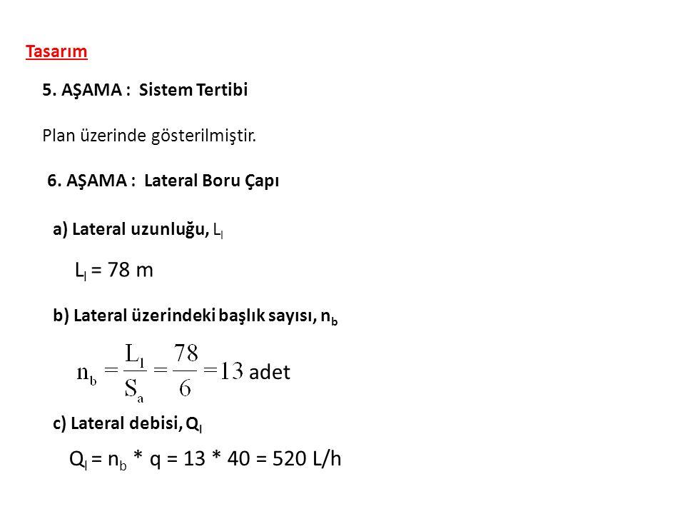 Ll = 78 m adet Ql = nb * q = 13 * 40 = 520 L/h Tasarım