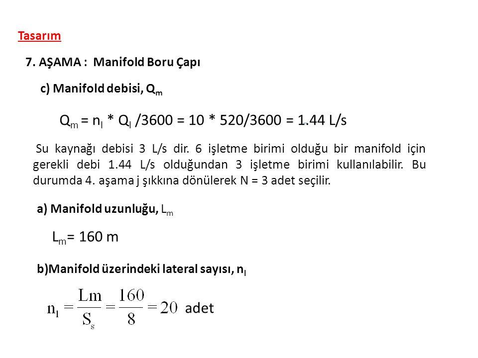 Qm = nl * Ql /3600 = 10 * 520/3600 = 1.44 L/s Lm= 160 m adet Tasarım