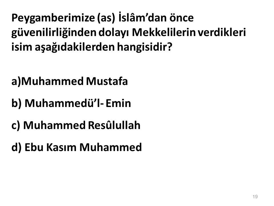 Peygamberimize (as) İslâm'dan önce güvenilirliğinden dolayı Mekkelilerin verdikleri isim aşağıdakilerden hangisidir