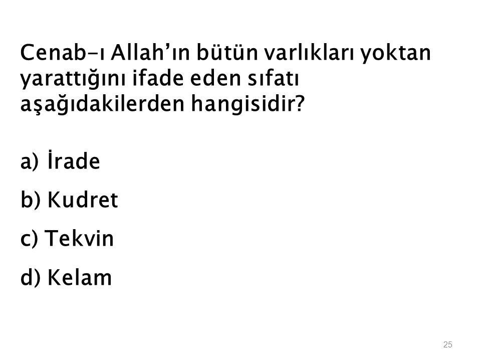 Cenab-ı Allah'ın bütün varlıkları yoktan yarattığını ifade eden sıfatı aşağıdakilerden hangisidir