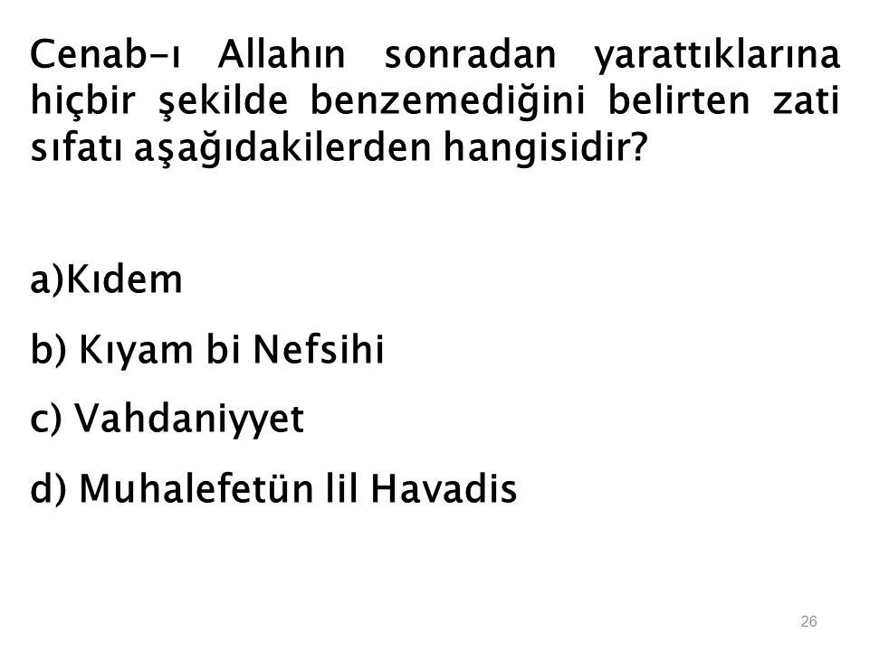 Cenab-ı Allahın sonradan yarattıklarına hiçbir şekilde benzemediğini belirten zati sıfatı aşağıdakilerden hangisidir