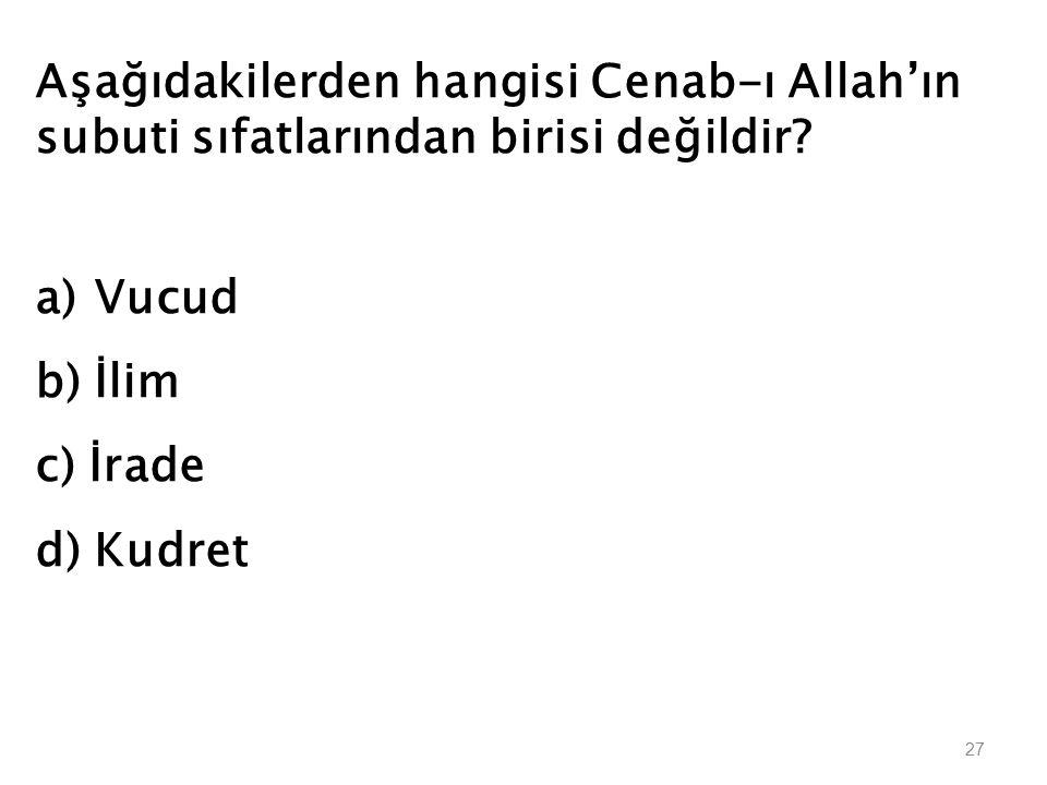 Aşağıdakilerden hangisi Cenab-ı Allah'ın subuti sıfatlarından birisi değildir