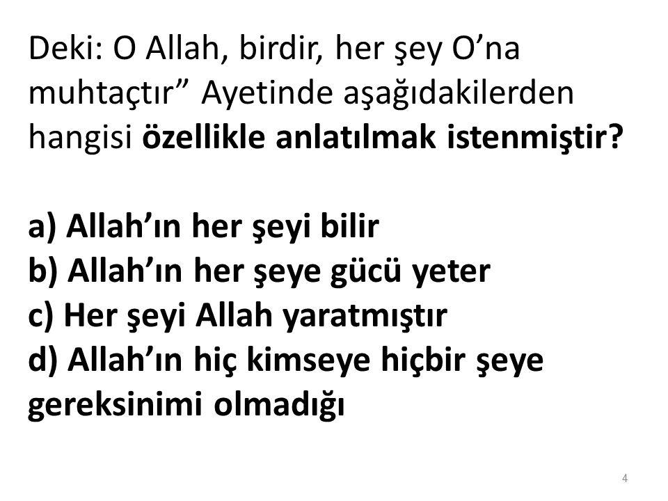 Deki: O Allah, birdir, her şey O'na muhtaçtır Ayetinde aşağıdakilerden hangisi özellikle anlatılmak istenmiştir
