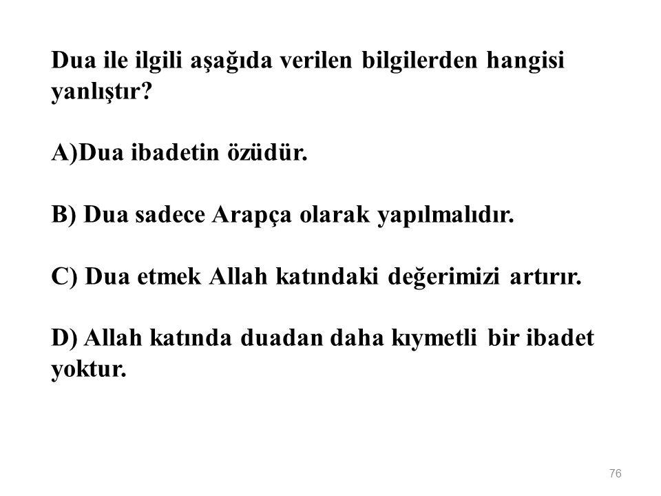 Dua ile ilgili aşağıda verilen bilgilerden hangisi yanlıştır