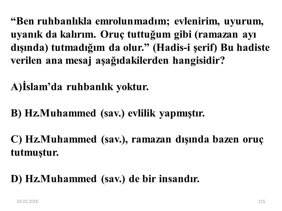 İslam'da ruhbanlık yoktur. B) Hz.Muhammed (sav.) evlilik yapmıştır.