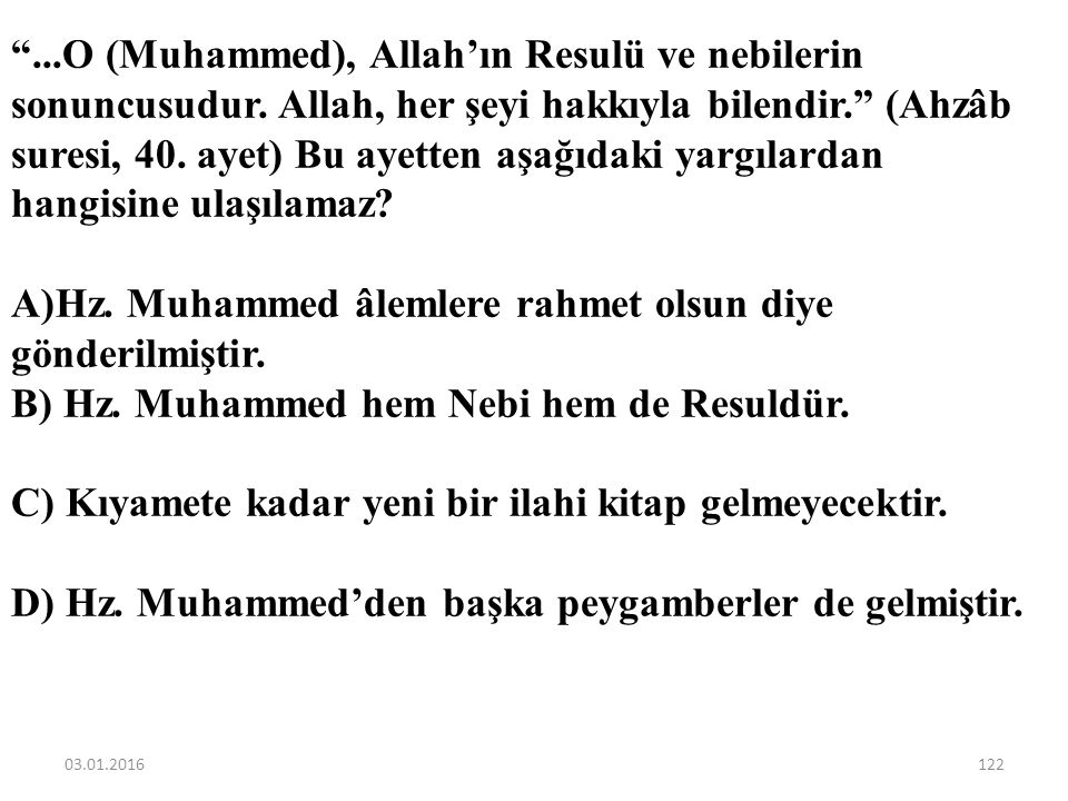Hz. Muhammed âlemlere rahmet olsun diye gönderilmiştir.