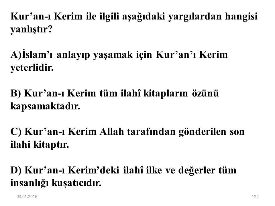 Kur'an-ı Kerim ile ilgili aşağıdaki yargılardan hangisi yanlıştır