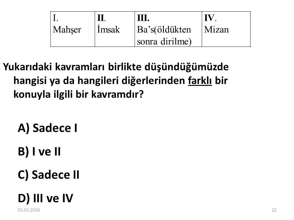A) Sadece I B) I ve II C) Sadece II D) III ve IV
